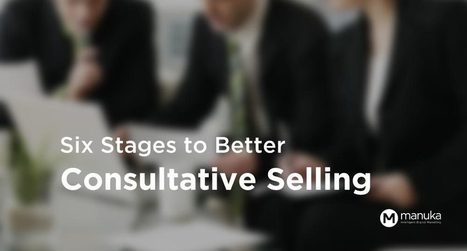 Six Stages for Better Consultative Selling | Consultative Sales Certification | Scoop.it
