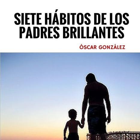 Siete hábitos de los padres brillantes   La Mejor Educación Pública   Scoop.it
