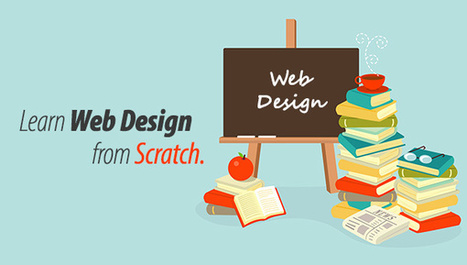 How to Learn Web Design from Scratch and Create an Appealing Website | WebsiteDesign | Scoop.it
