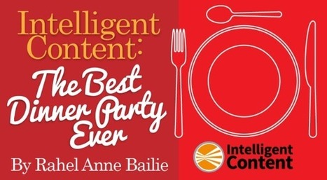Intelligent Content: The Best Dinner Party Ever - Content Marketing Institute | M-learning, E-Learning, and Technical Communications | Scoop.it