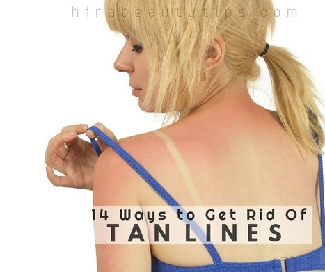 14 Ways to Get Rid of Tan Lines Fast | Hira Beauty Tips | Beauty Tips | Scoop.it