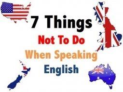 7 Things NOT to Do When Speaking English | Educación y otros amigos | Scoop.it