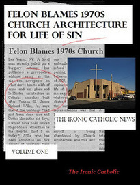 "The Ironic Catholic: Free copies of ""Felon Blames 1970s Church Architecture for Life of Sin"" today! 
