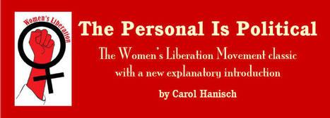 The Personal Is Political: the original feminist theory paper at the author's web site | Exploring Feminism | Scoop.it