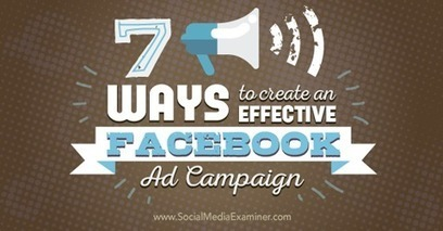 7 Ways to Create an Effective Facebook Ad Campaign | Facebook for Business Marketing | Scoop.it