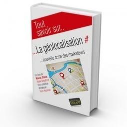 Tout savoir sur... La géolocalisation - Editions Kawa - Livres de référence sur le marketing et le numérique | Bazar de comm | Scoop.it