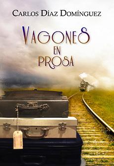 'Vagones en Prosa', un viaje de Carlos Díaz Domínguez | Artes ferroviarias | Scoop.it