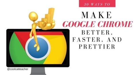 How to Make Google Chrome Faster, Better and Prettier | Ict4champions | Scoop.it