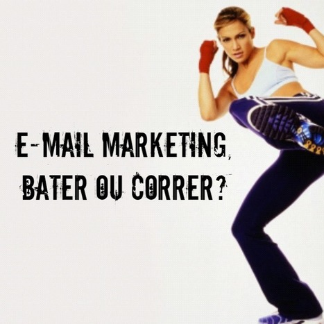 E-mail marketing, bater ou correr? | Fernanda Rocha | Scoop.it