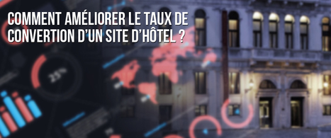 Améliorer le taux de conversion d'un site d'hôtel | Tourisme et marketing digital | Scoop.it