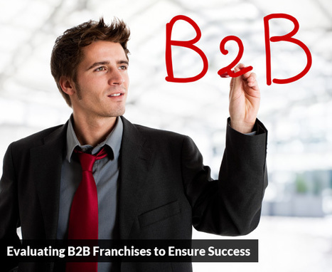 Evaluating B2B Franchises to Ensure Success | Best Franchise Opportunities Canada | Scoop.it