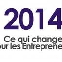 2014 : ce qui change pour les entrepreneurs | Digital surroundings | Scoop.it