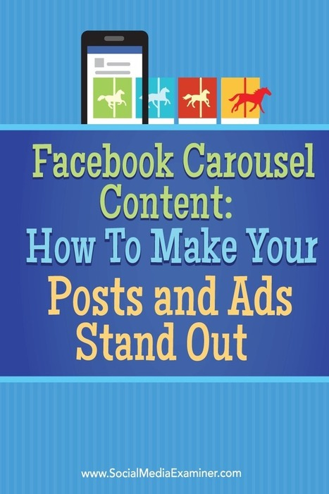Facebook Carousel Content: How to Make Your Posts and Ads Stand Out | Social Media News | Scoop.it