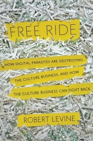 Free Ride: Digital Parasites and the Fight for the Business of Culture | Nerd Alert | Scoop.it
