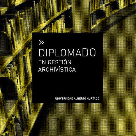 Diplomado en Gestión Archivística | Postgrado Universidad Alberto Hurtado | Archivos Exagono | Scoop.it