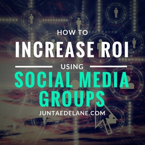 5 Ways To Increase ROI Using Social Media Groups - Juntae DeLane | Allicansee | Scoop.it