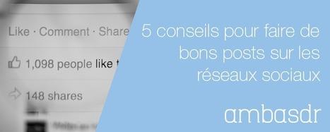 5 conseils pour faire de bons posts sur les réseaux sociaux   Community manager public   Scoop.it
