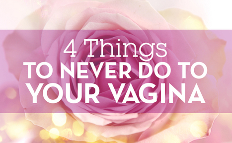 4 Things You Should Never, Ever Do To Your Vagina | LibertyE Global Renaissance | Scoop.it