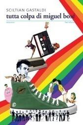 Sciltian Gastaldi - Tutta colpa di Miguel Bosè   Libri Gay   Scoop.it