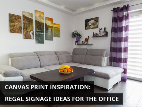 Canvas Print Inspiration: Regal Signage Ideas for the Office | KenKindtSignworld | Scoop.it