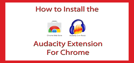 How To Install The Audacity Extension for Chrome : Basic Podcasting Tips | Podcasts | Scoop.it