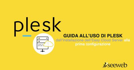 Plesk ed Easy Cloud Server: installazione e configurazione | seeweb | Scoop.it