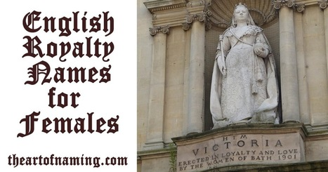 The Art of Naming: English Royalty Names for Females   Baby Names   Scoop.it