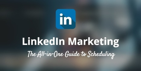 LinkedIn Marketing: All-in-One Guide to Content and Scheduling | Public Relations & Social Media Insight | Scoop.it