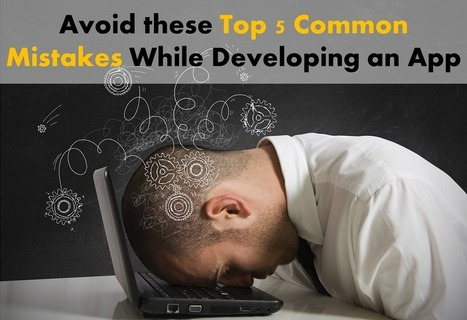 5 Common App Development Mistakes that Business App Developers Should Avoid | Tech and Gadgets News | Scoop.it