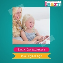 3 Essentials for Child Brain Development in a Digital Age Every Chance To Learn | ParentingOnline | Scoop.it