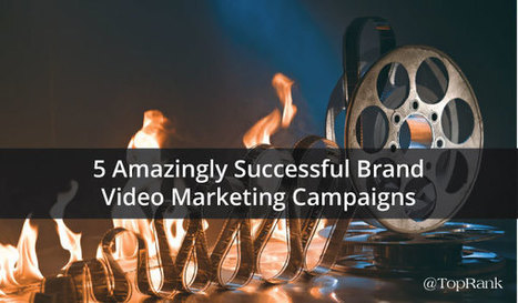 5 Amazingly Successful Brand Video Marketing Campaigns | B2B Marketing-The Practical Side | Scoop.it