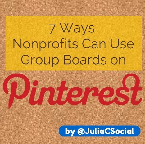 7 Ways Nonprofits Can Use Pinterest Group Boards | Higher education recruiting | Scoop.it
