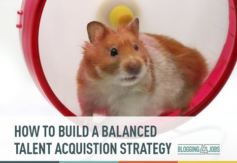 How to Build a Balanced Talent Acquisition Strategy | Blogging4Jobs | Worklife balance | Scoop.it