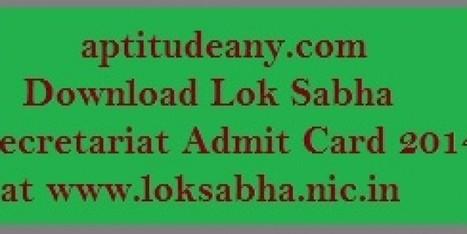 Download Lok Sabha Secretariat Admit Card 2014 Preliminary Examination Hall Ticket   Aptitude Any   Aptitudeany   Scoop.it