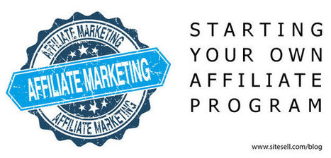 Starting Your Own Affiliate Program - The SiteSell Blog | digital marketing strategy | Scoop.it