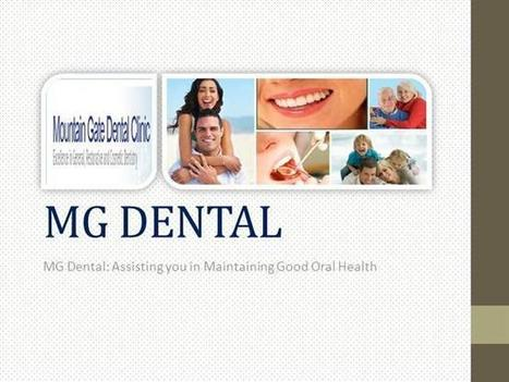 MG Dental-Assisting You in Maintaining Good Oral Health | Mountain Gate Dental Clinic | Scoop.it