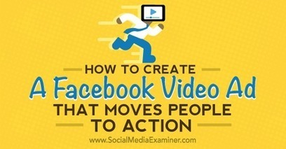 How to Create a Facebook Video Ad That Moves People to Action | Facebook for Business Marketing | Scoop.it