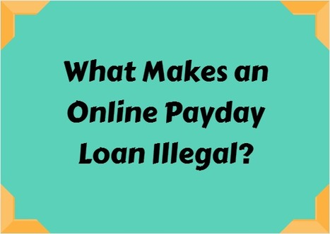 What Makes an Online Payday Loan Illegal? | Payday Loan | Scoop.it