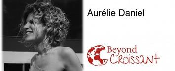 Interview d'Aurélie Daniel - Beyond Croissant | Solutions locales | Scoop.it