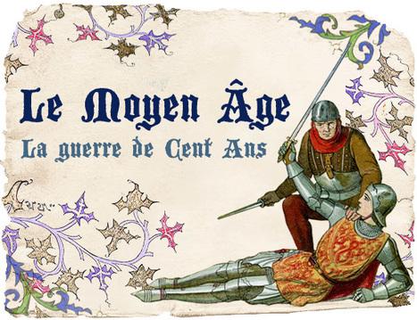 Le Moyen Âge : la guerre de Cent Ans | Seigneurs et rois en Guyenne | Scoop.it