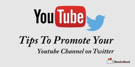 Tips To Promote Your YouTube Channel on Twitter | Video Marketing | Scoop.it