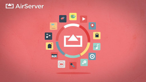 AirServer - The Most Advanced AirPlay Receiver for Mac and PC. | Digital Tools for Technology Integration | Scoop.it