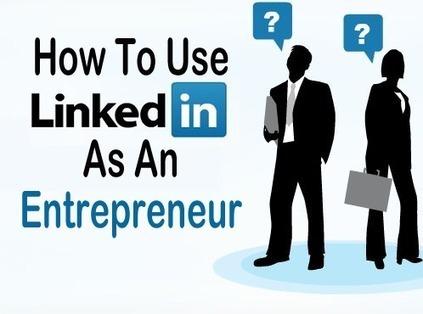 How To Use LinkedIn as an Entrepreneur? | OPTIMISER SA PRESENCE SUR LINKED IN VIA SCOOP.IT ET PHILIPPE TREBAUL | Scoop.it