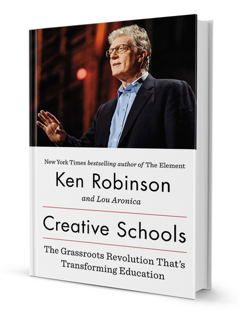 Creative Schools: The Grassroots Revolution That's Transforming Education | Sir Ken Robinson | 21st Century Teaching and Learning Resources | Scoop.it