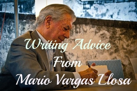 18 Invaluable Pieces of Writing Advice From Mario Vargas Llosa | Creative Productivity | Scoop.it