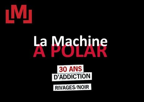 Rencontre 30 ans de Rivages/Noir à La Machine à Lire - ENCORE DU NOIR ! | saga noire (romans noirs et policiers) | Scoop.it