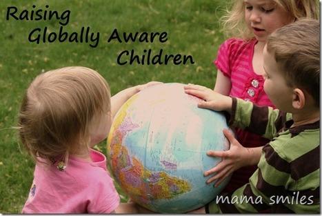 10 Tips for Raising Globally Aware Children - mama smiles | Raising Globally Aware Children | Scoop.it