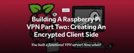How To Build A Raspberry Pi VPN Part Two: Creating An Encrypted Client Side | Raspberry Pi | Scoop.it