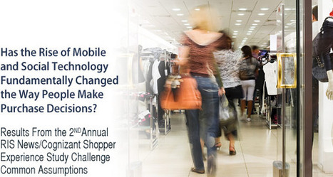 Has the Rise of Mobile and Social Technology Fundamentally Changed the Way People Make Purchase Decisions? RIS News Cognizant Shopper Experience Study | Social Media & Networking | Scoop.it
