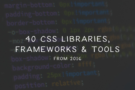 40 CSS Libraries, Frameworks and Tools from 2016 - @speckyboy | Web Dev News | Scoop.it